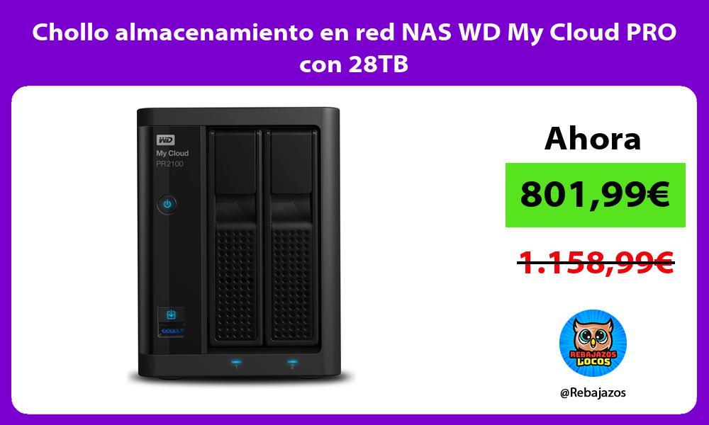 Chollo almacenamiento en red NAS WD My Cloud PRO con 28TB