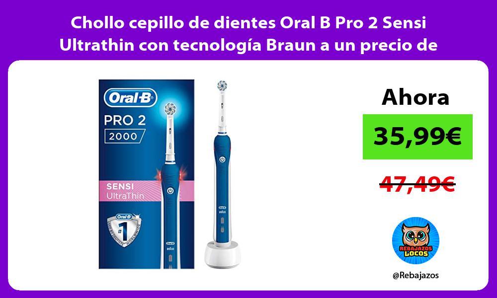 Chollo cepillo de dientes Oral B Pro 2 Sensi Ultrathin con tecnologia Braun a un precio de locura