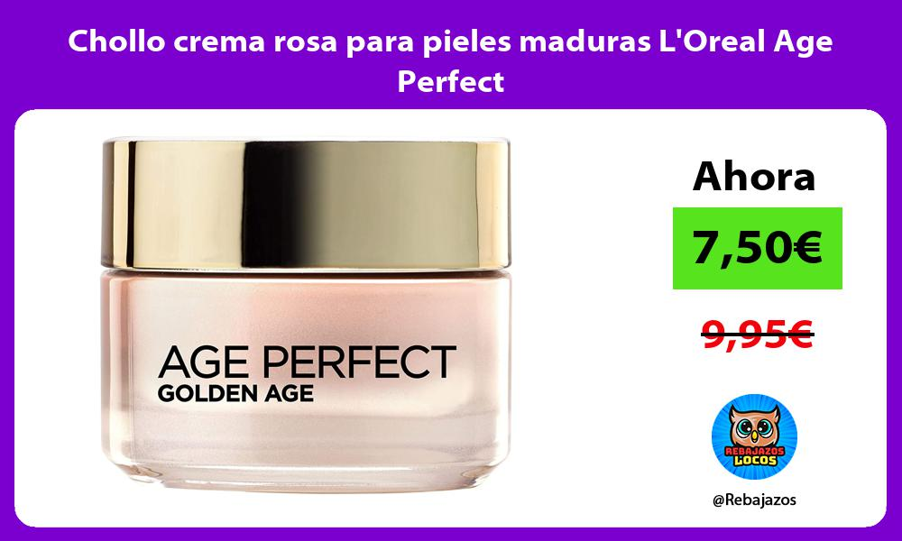 Chollo crema rosa para pieles maduras LOreal Age Perfect