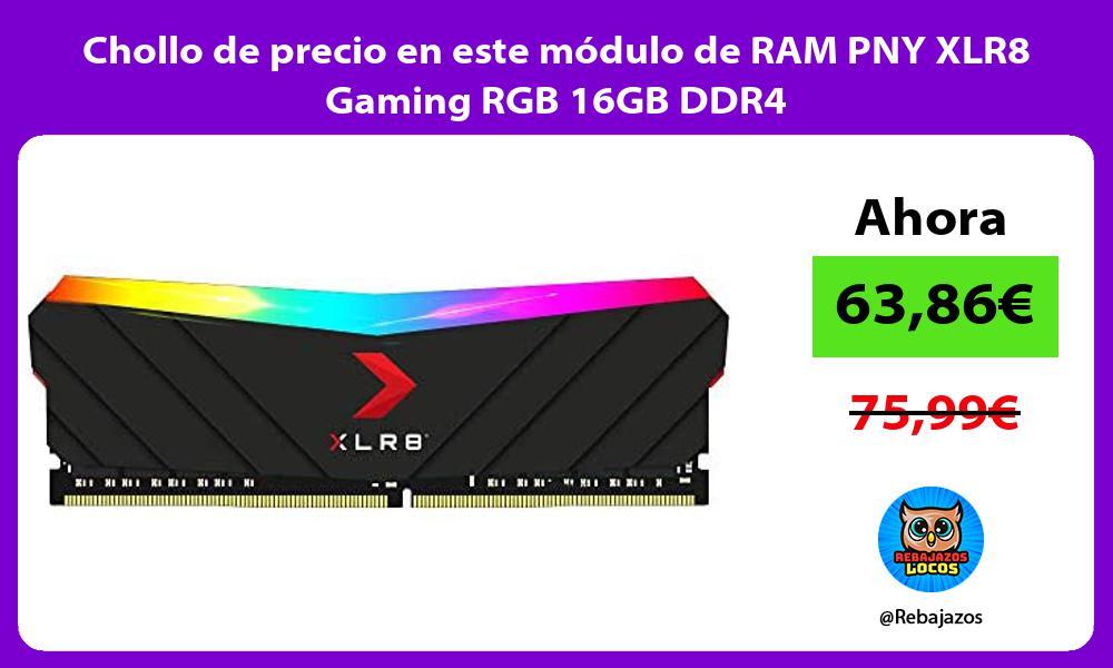 Chollo de precio en este modulo de RAM PNY XLR8 Gaming RGB 16GB DDR4