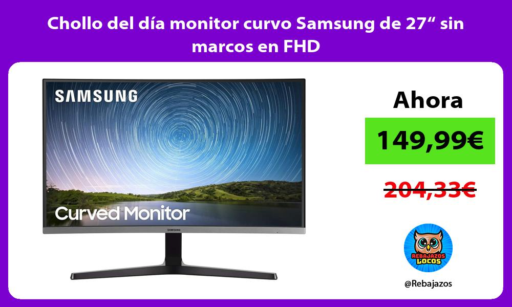 Chollo del dia monitor curvo Samsung de 27 sin marcos en FHD