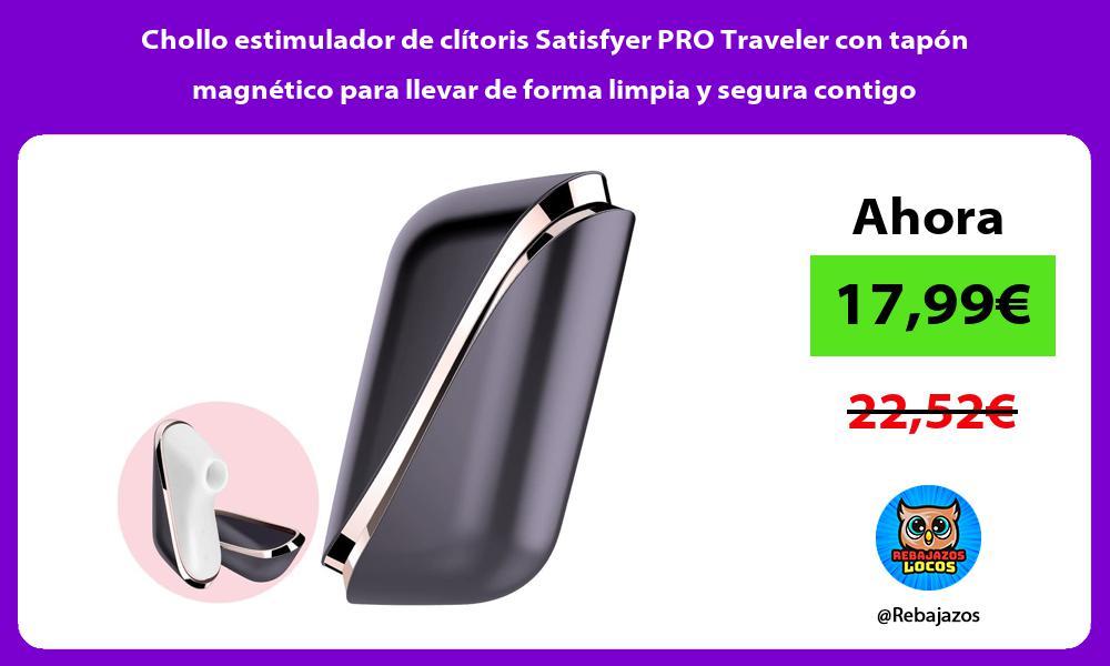Chollo estimulador de clitoris Satisfyer PRO Traveler con tapon magnetico para llevar de forma limpia y segura contigo