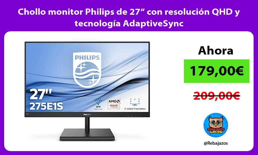 Chollo monitor Philips de 27 con resolucion QHD y tecnologia AdaptiveSync