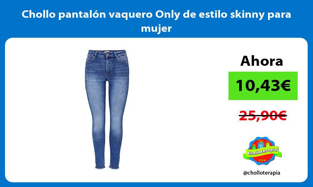 Chollo pantalon vaquero Only de estilo skinny para mujer