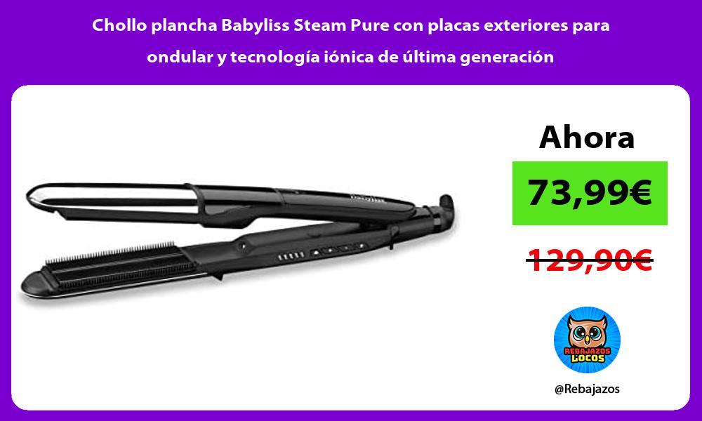 Chollo plancha Babyliss Steam Pure con placas exteriores para ondular y tecnologia ionica de ultima generacion