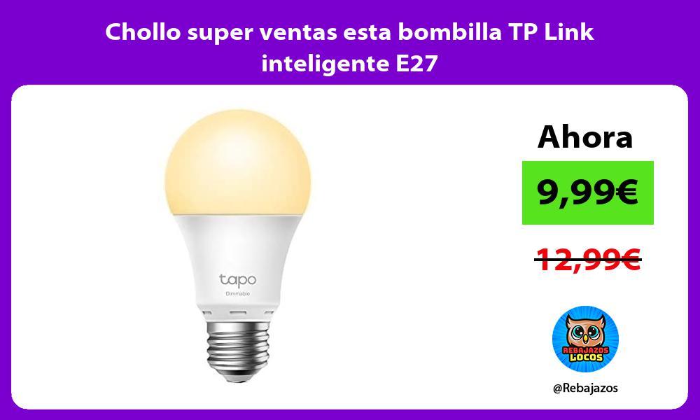 Chollo super ventas esta bombilla TP Link inteligente E27