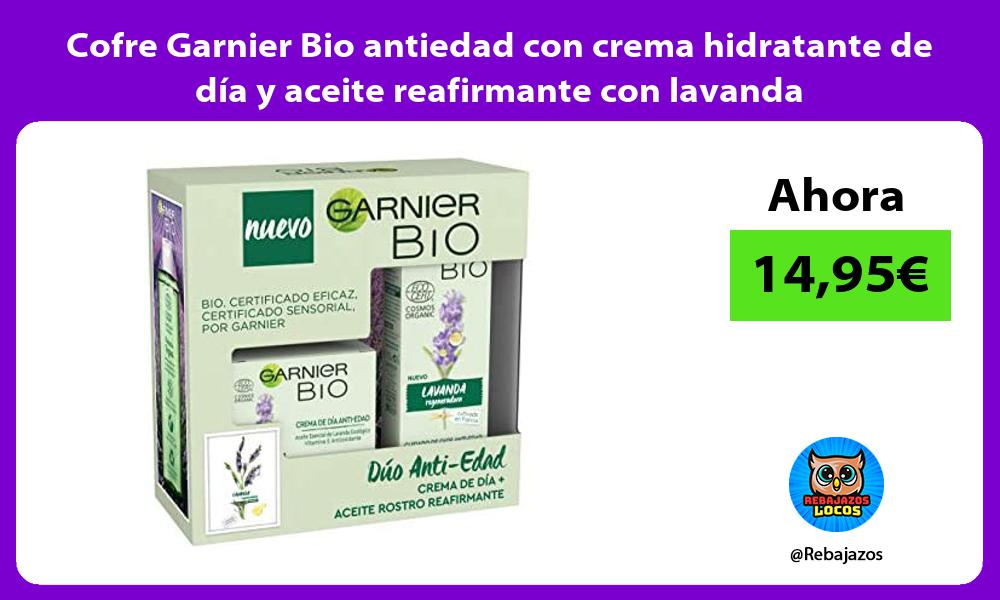 Cofre Garnier Bio antiedad con crema hidratante de dia y aceite reafirmante con lavanda