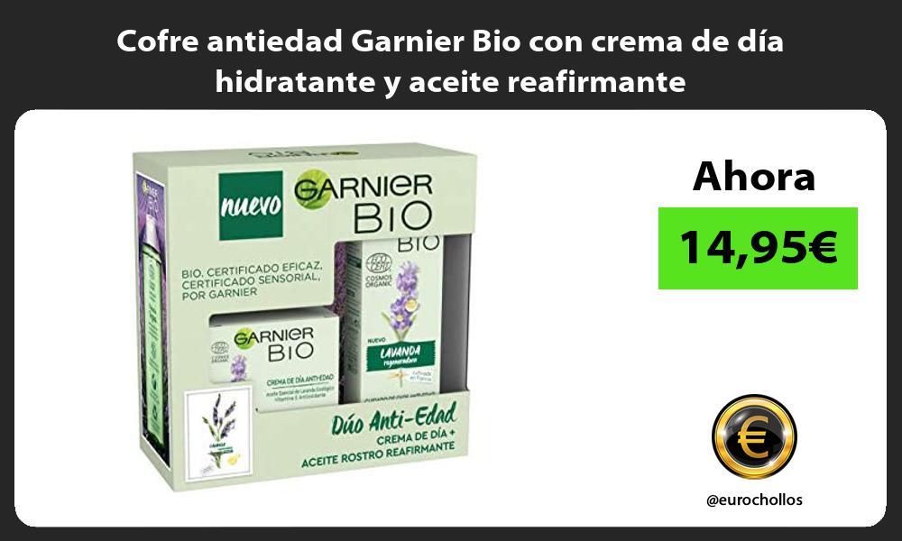 Cofre antiedad Garnier Bio con crema de dia hidratante y aceite reafirmante