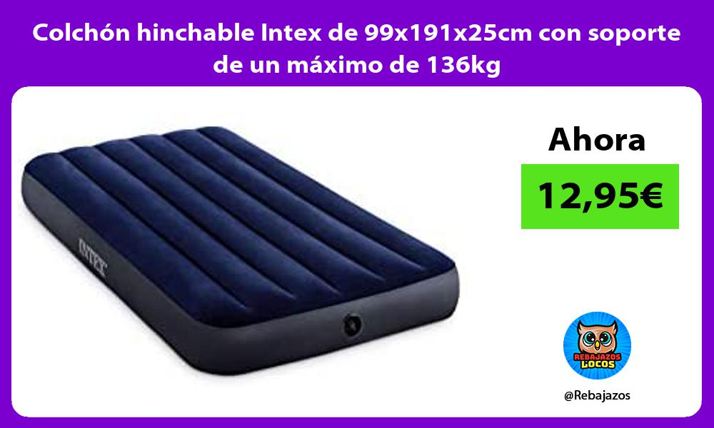 Colchon hinchable Intex de 99x191x25cm con soporte de un maximo de 136kg