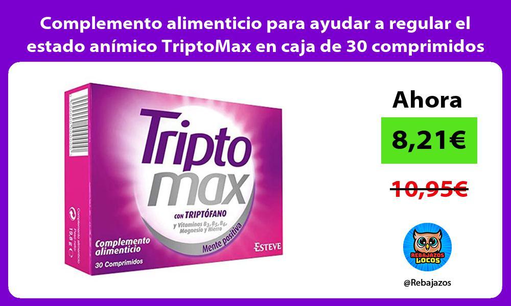 Complemento alimenticio para ayudar a regular el estado animico TriptoMax en caja de 30 comprimidos