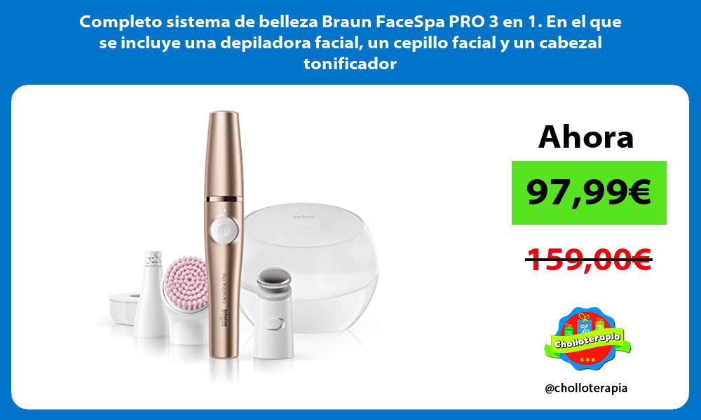 Completo sistema de belleza Braun FaceSpa PRO 3 en 1 En el que se incluye una depiladora facial un cepillo facial y un cabezal tonificador