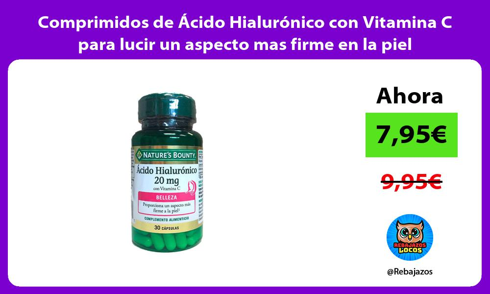 Comprimidos de Acido Hialuronico con Vitamina C para lucir un aspecto mas firme en la piel
