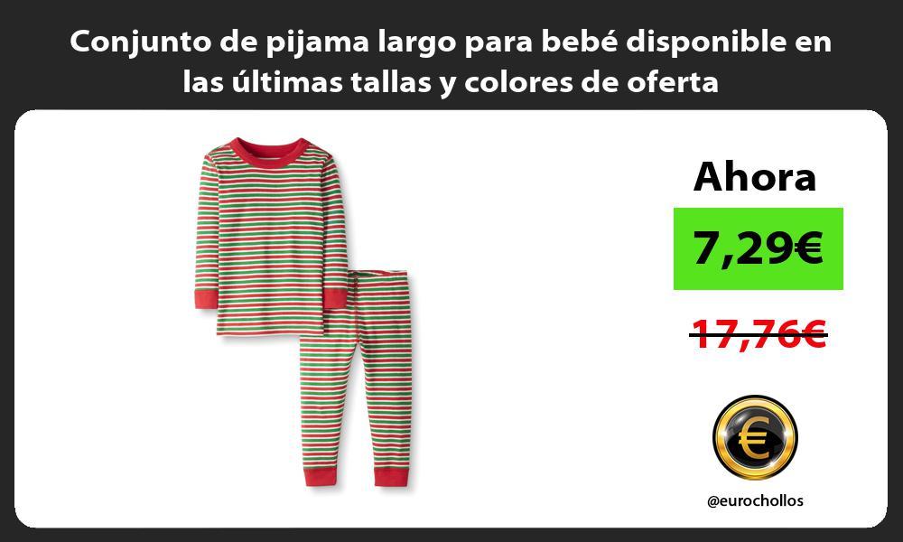 Conjunto de pijama largo para bebe disponible en las ultimas tallas y colores de oferta