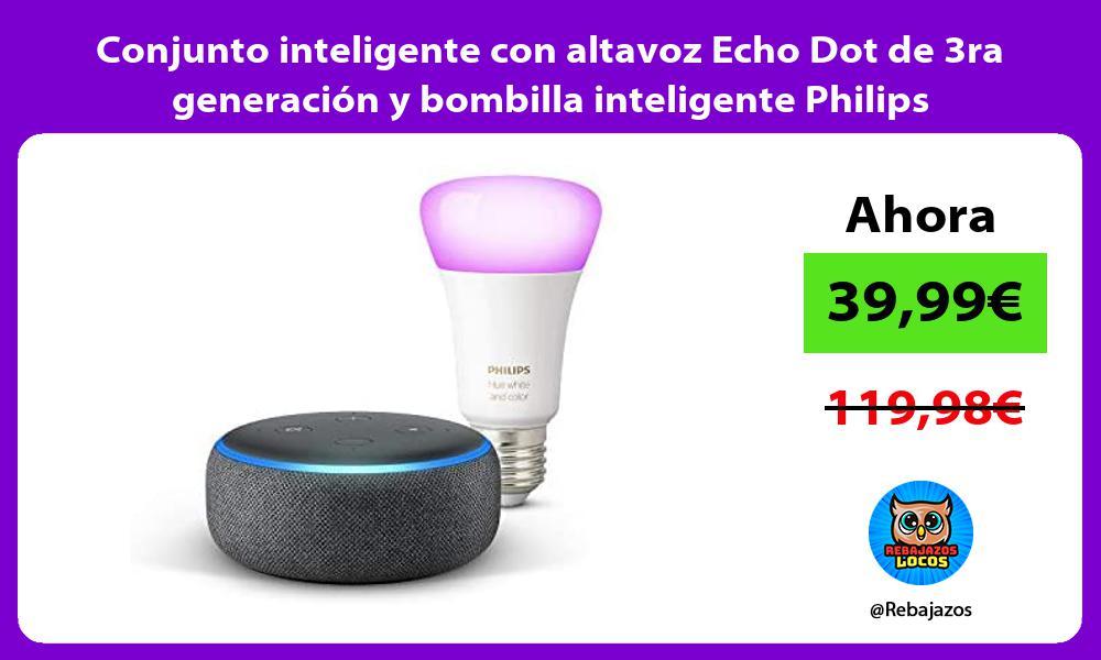 Conjunto inteligente con altavoz Echo Dot de 3ra generacion y bombilla inteligente Philips