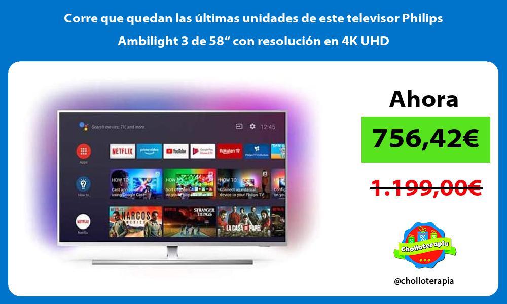 Corre que quedan las ultimas unidades de este televisor Philips Ambilight 3 de 58 con resolucion en 4K UHD