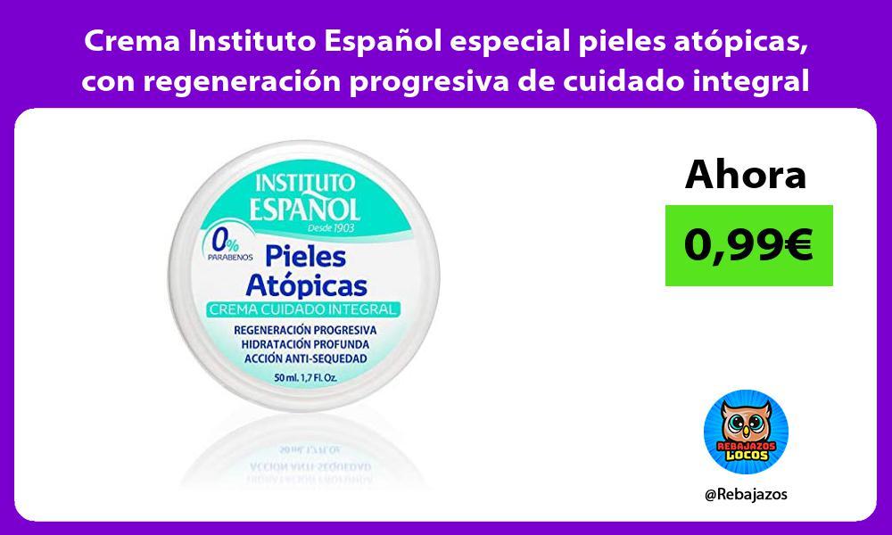 Crema Instituto Espanol especial pieles atopicas con regeneracion progresiva de cuidado integral