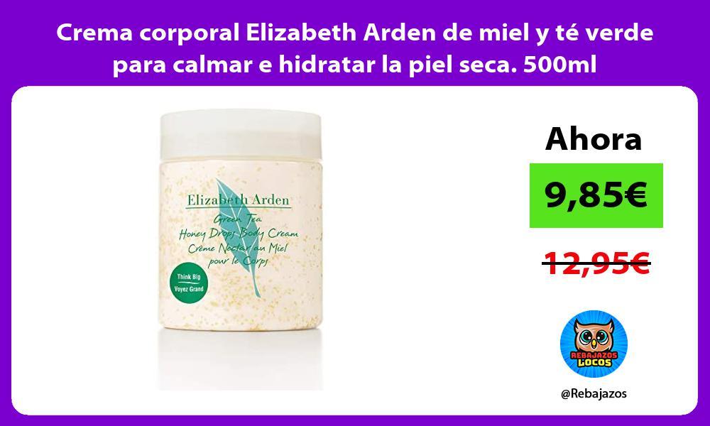 Crema corporal Elizabeth Arden de miel y te verde para calmar e hidratar la piel seca 500ml