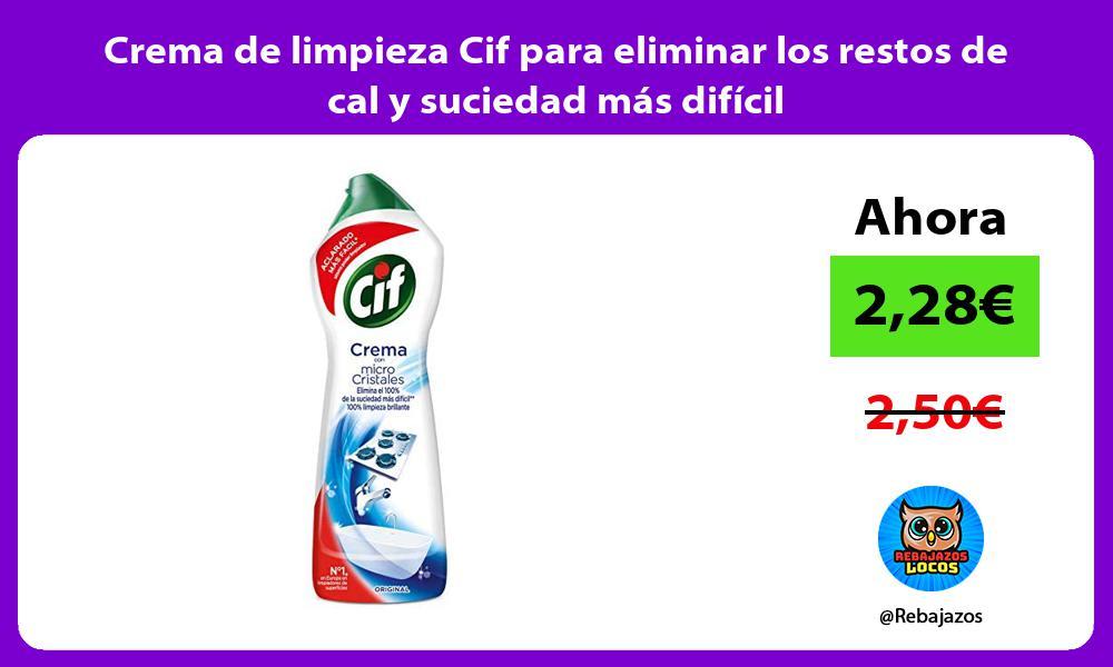 Crema de limpieza Cif para eliminar los restos de cal y suciedad mas dificil