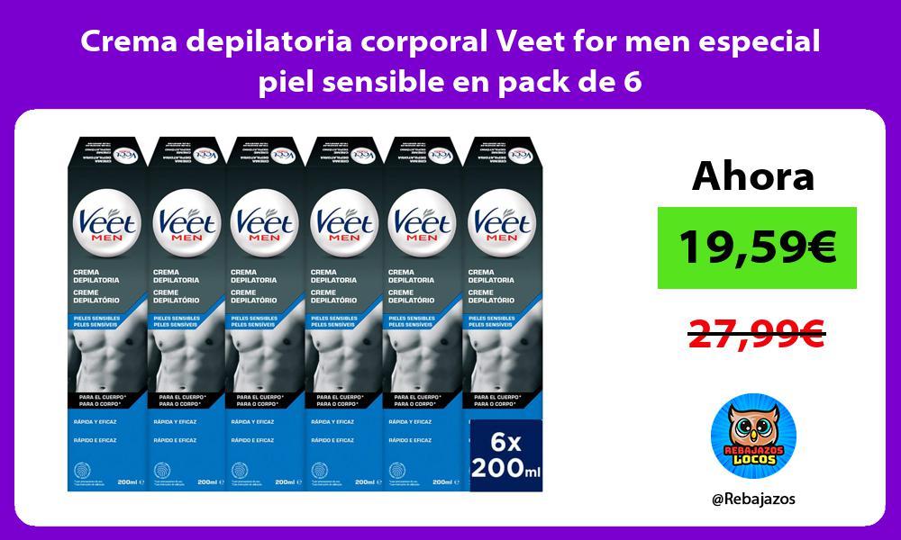 Crema depilatoria corporal Veet for men especial piel sensible en pack de 6
