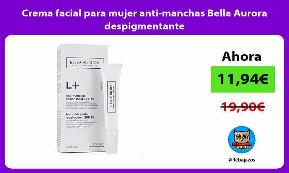 Crema facial para mujer anti manchas Bella Aurora despigmentante