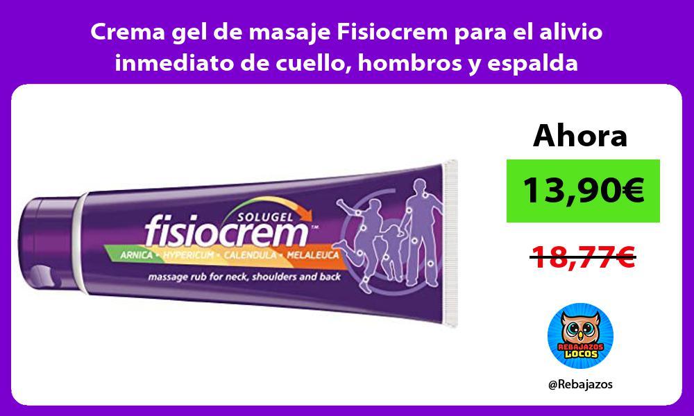 Crema gel de masaje Fisiocrem para el alivio inmediato de cuello hombros y espalda