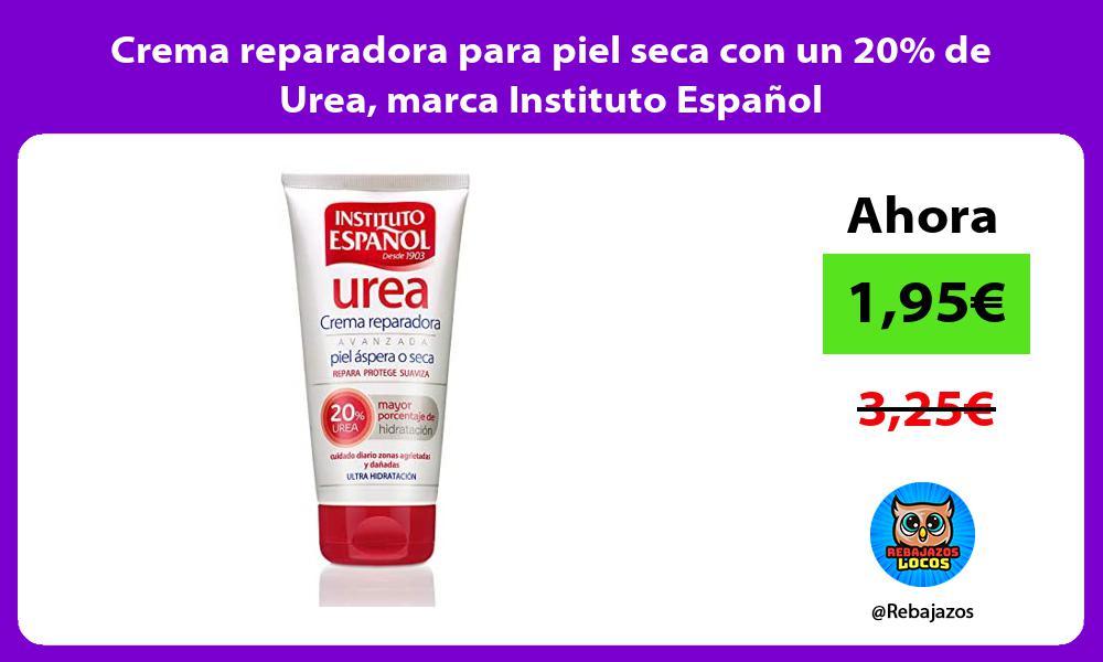 Crema reparadora para piel seca con un 20 de Urea marca Instituto Espanol