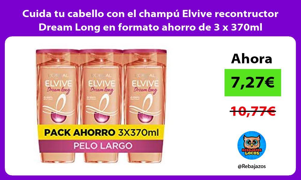 Cuida tu cabello con el champu Elvive recontructor Dream Long en formato ahorro de 3 x 370ml
