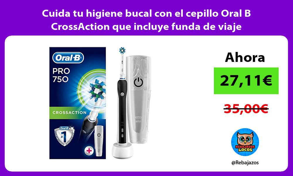 Cuida tu higiene bucal con el cepillo Oral B CrossAction que incluye funda de viaje