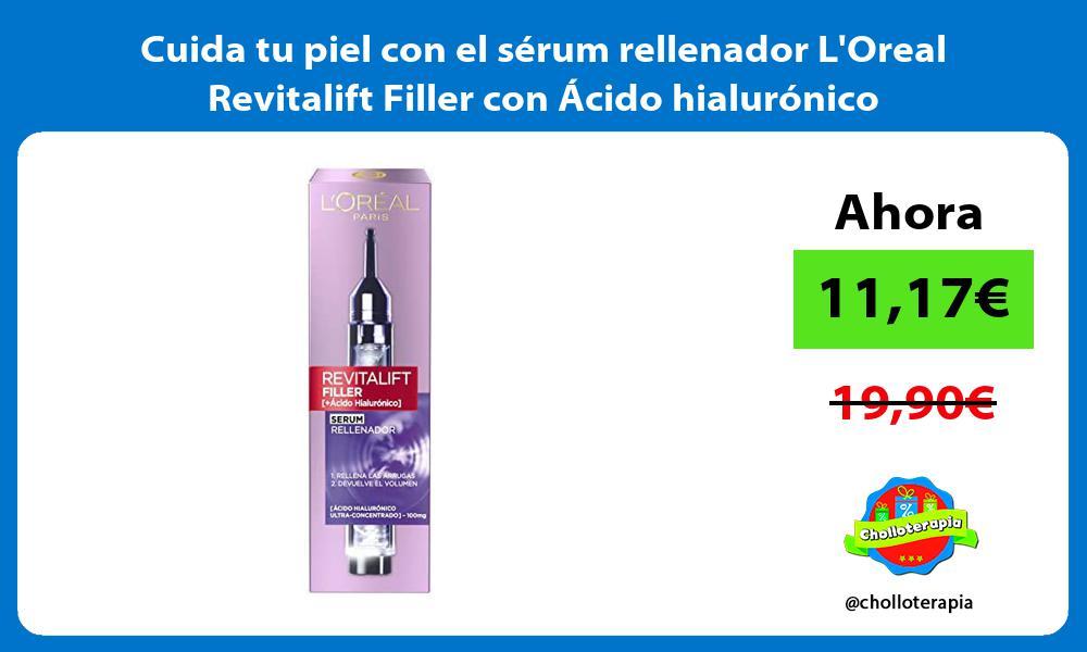 Cuida tu piel con el serum rellenador LOreal Revitalift Filler con Acido hialuronico