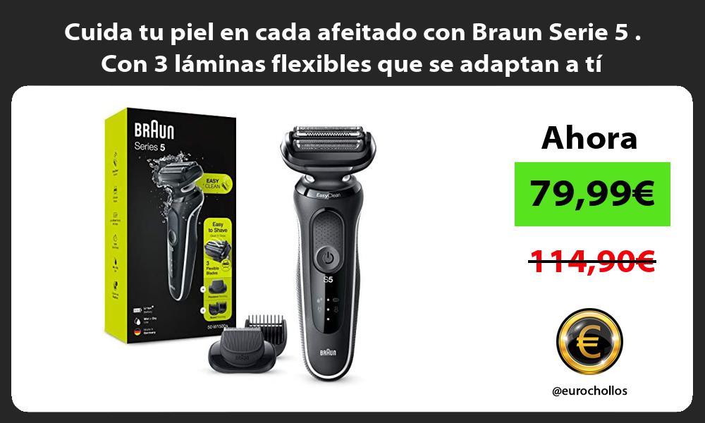 Cuida tu piel en cada afeitado con Braun Serie 5 Con 3 laminas flexibles que se adaptan a ti