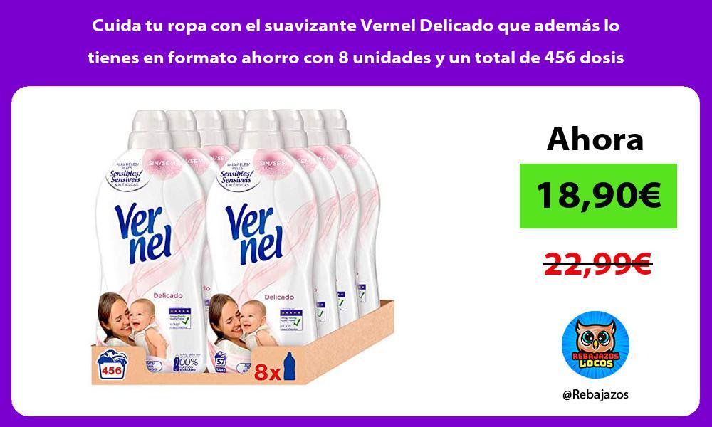Cuida tu ropa con el suavizante Vernel Delicado que ademas lo tienes en formato ahorro con 8 unidades y un total de 456 dosis