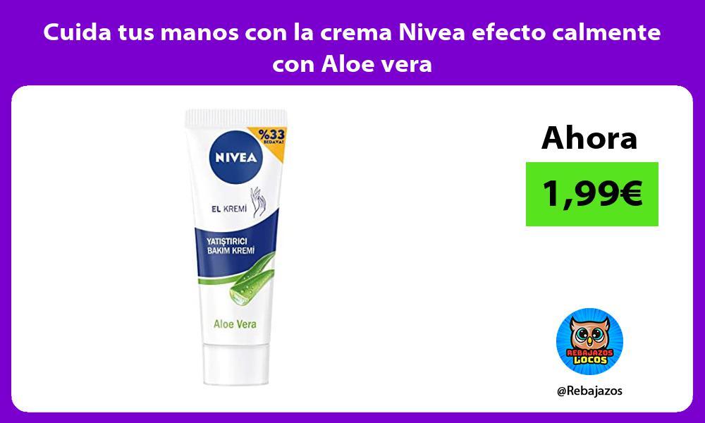 Cuida tus manos con la crema Nivea efecto calmente con Aloe vera