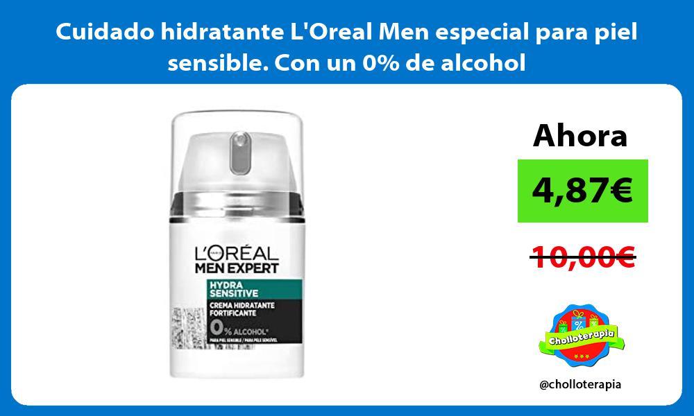 Cuidado hidratante LOreal Men especial para piel sensible Con un 0 de alcohol