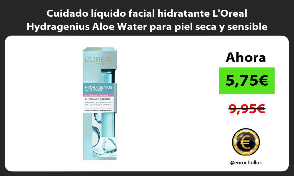 Cuidado liquido facial hidratante LOreal Hydragenius Aloe Water para piel seca y sensible
