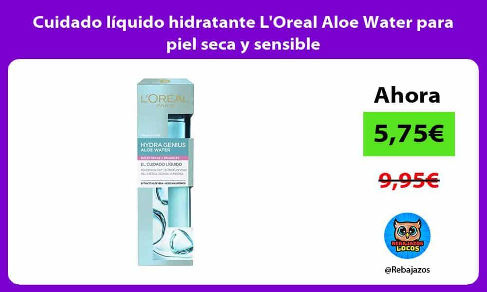 Cuidado liquido hidratante LOreal Aloe Water para piel seca y sensible