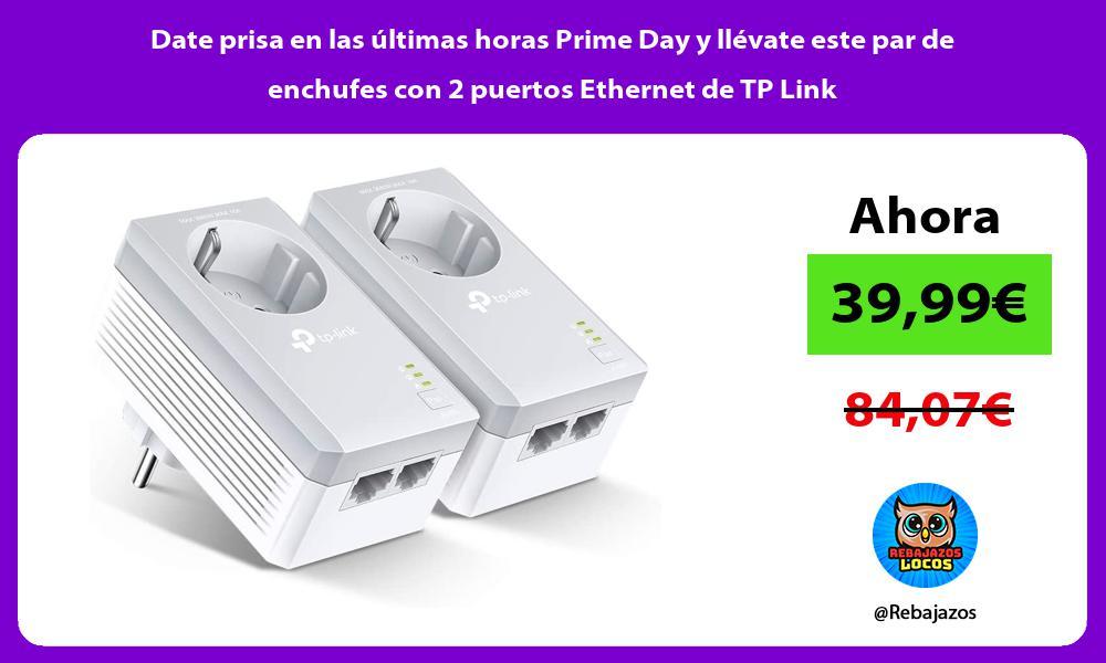 Date prisa en las ultimas horas Prime Day y llevate este par de enchufes con 2 puertos Ethernet de TP Link