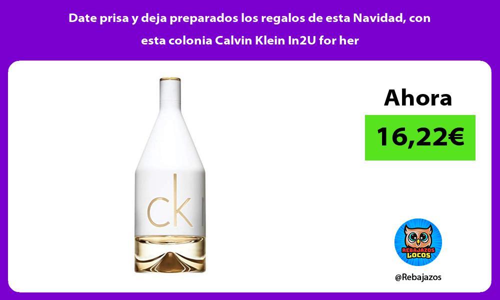 Date prisa y deja preparados los regalos de esta Navidad con esta colonia Calvin Klein In2U for her
