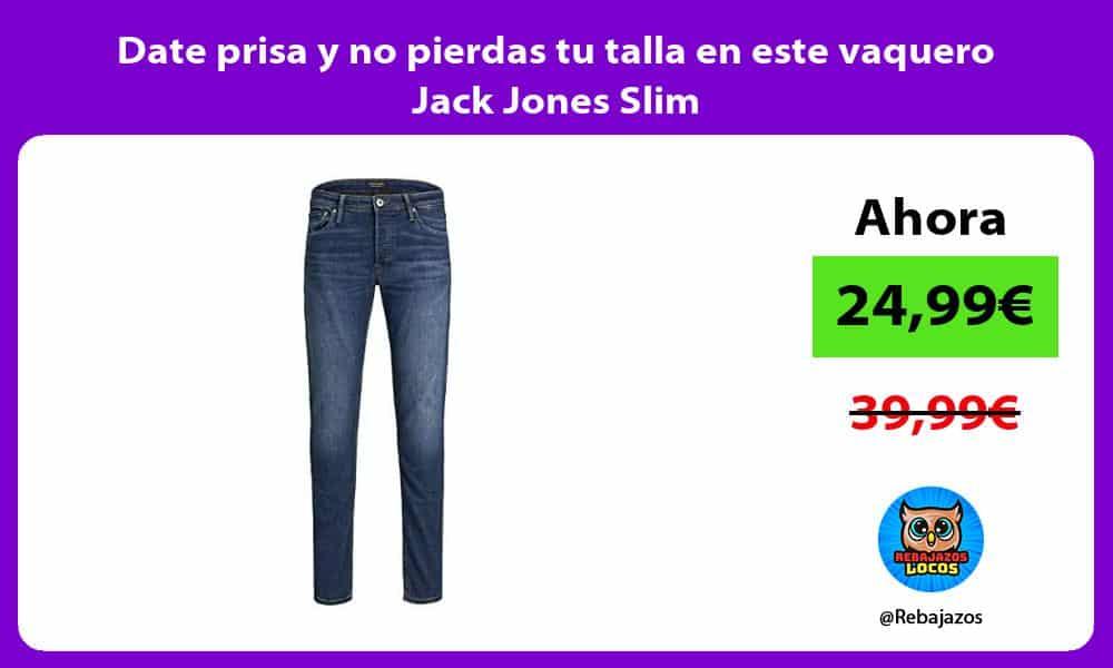 Date prisa y no pierdas tu talla en este vaquero Jack Jones Slim