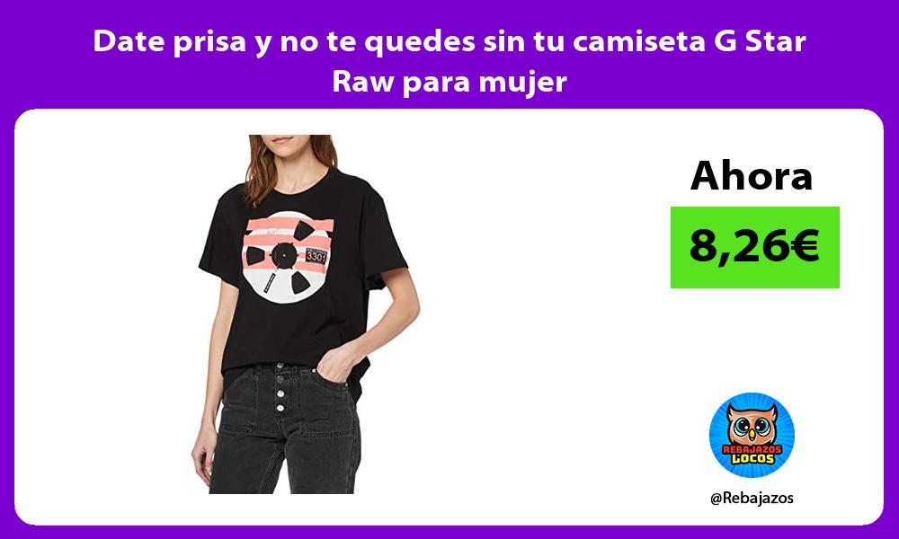 Date prisa y no te quedes sin tu camiseta G Star Raw para mujer