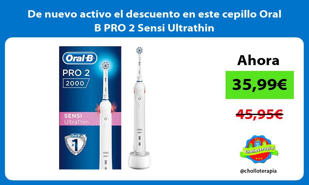 De nuevo activo el descuento en este cepillo Oral B PRO 2 Sensi Ultrathin