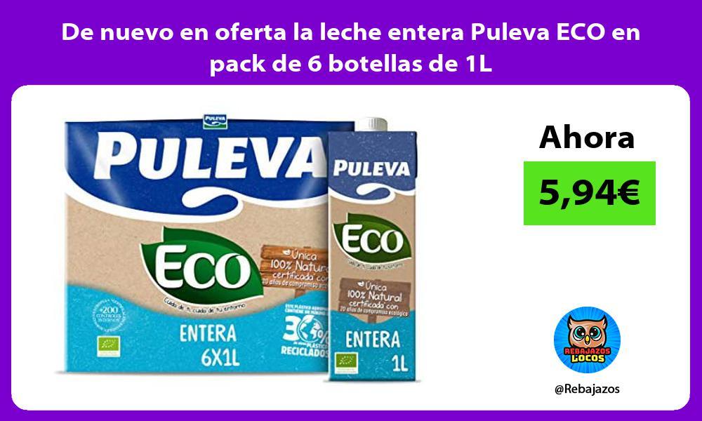 De nuevo en oferta la leche entera Puleva ECO en pack de 6 botellas de 1L