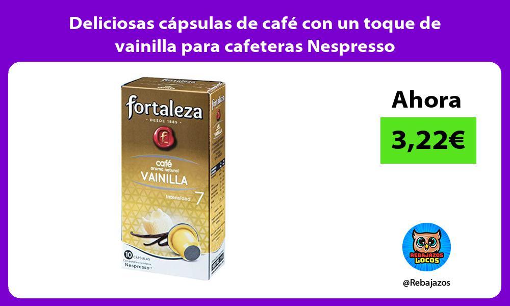 Deliciosas capsulas de cafe con un toque de vainilla para cafeteras Nespresso