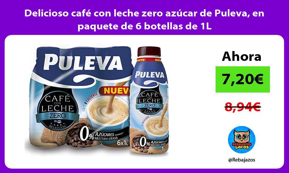 Delicioso cafe con leche zero azucar de Puleva en paquete de 6 botellas de 1L