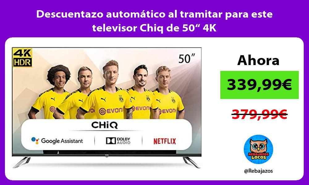 Descuentazo automatico al tramitar para este televisor Chiq de 50 4K
