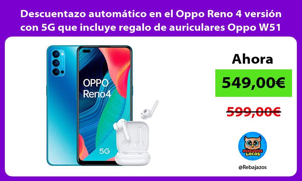 Descuentazo automatico en el Oppo Reno 4 version con 5G que incluye regalo de auriculares Oppo W51
