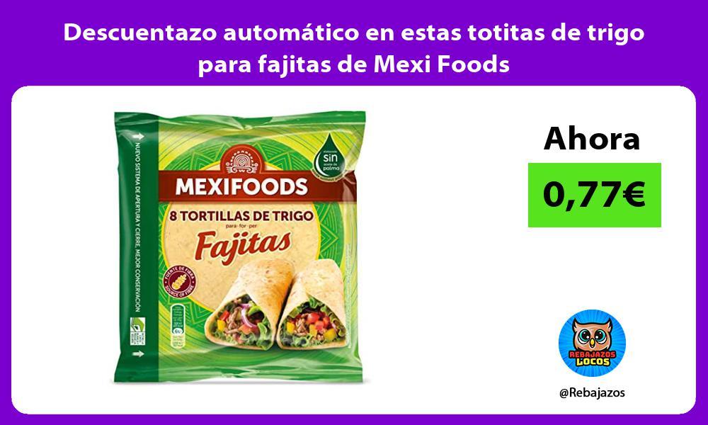 Descuentazo automatico en estas totitas de trigo para fajitas de Mexi Foods