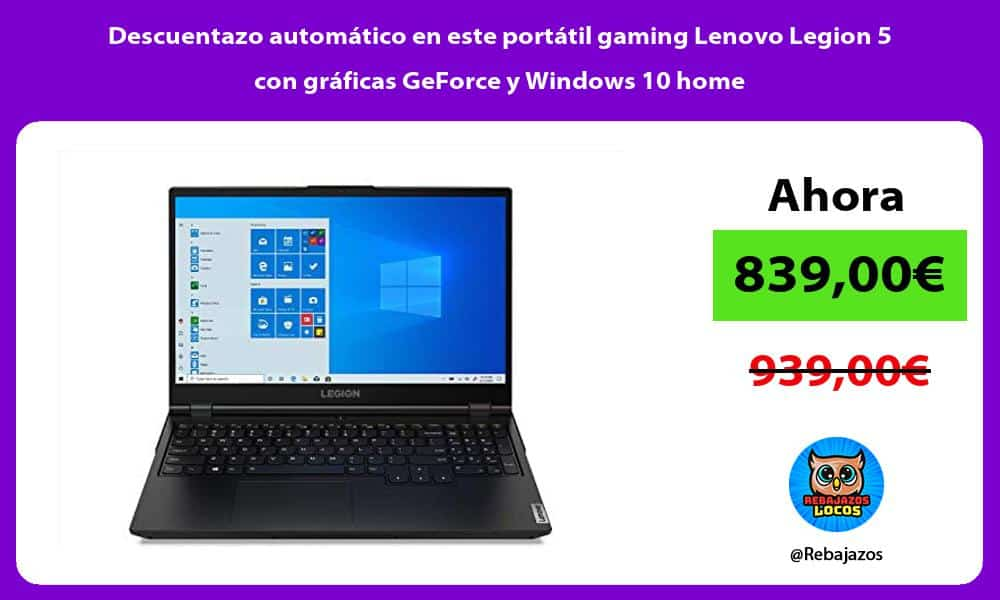 Descuentazo automatico en este portatil gaming Lenovo Legion 5 con graficas GeForce y Windows 10 home
