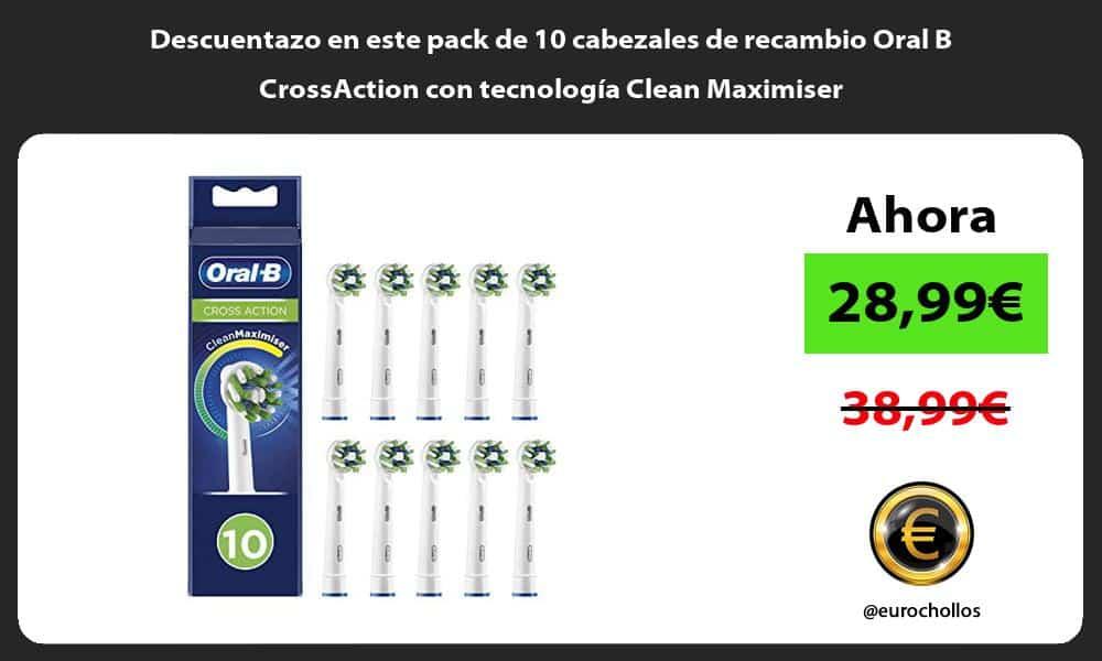 Descuentazo en este pack de 10 cabezales de recambio Oral B CrossAction con tecnologia Clean Maximiser
