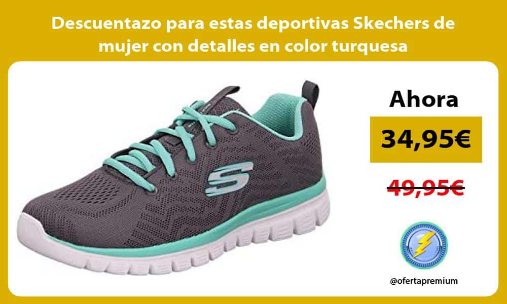 Descuentazo para estas deportivas Skechers de mujer con detalles en color turquesa