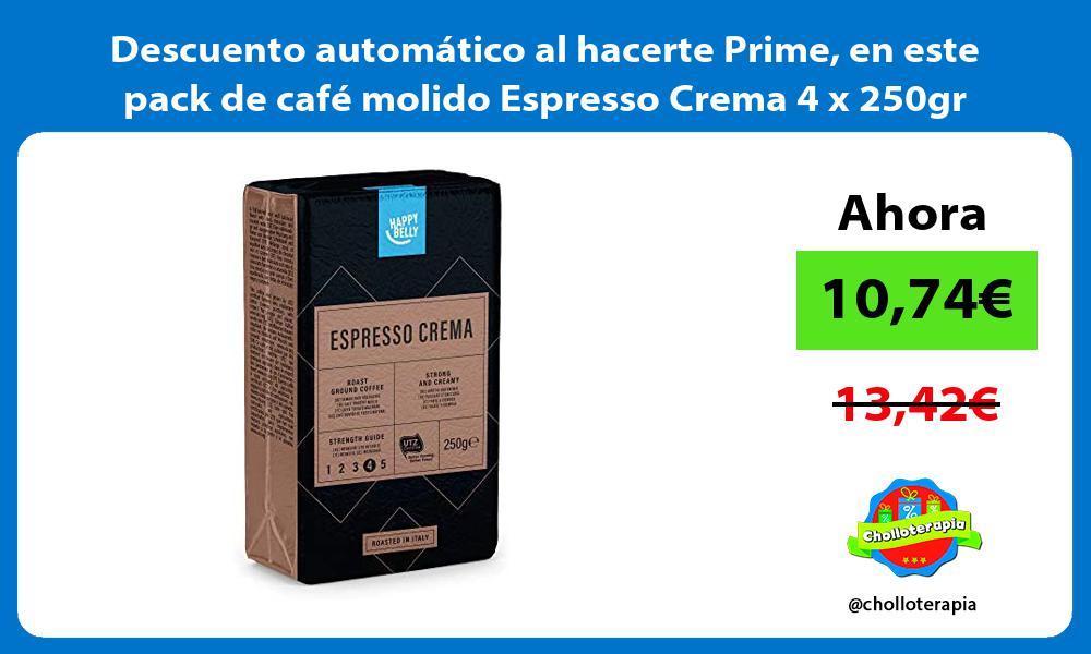 Descuento automatico al hacerte Prime en este pack de cafe molido Espresso Crema 4 x 250gr